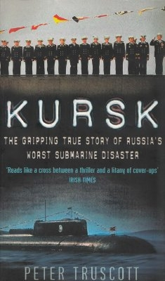 Kursk: The Gripping True Story of Russia's Worst Submarine Disaster
