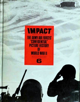 Impact The Army Air Forces' Confidential Picture History of World War II vol.6