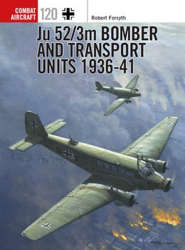 Ju 52/3m Bomber and Transport Units 1936-1941 (Osprey Combat Aircraft 120)