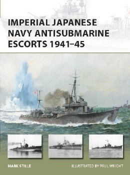 Imperial Japanese Navy Antisubmarine Escorts 1941-45 (Osprey New Vanguard 248)
