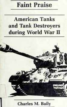 Faint Praise: American Tanks and Tank Destroyers During World War II