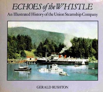 Echoes of the Whistle: An Illustrated History of the Union Steamship Company
