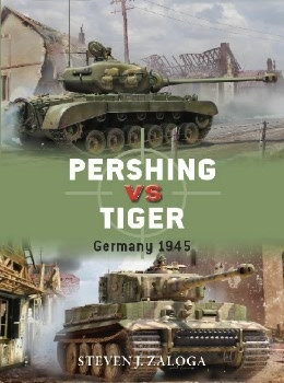 Pershing vs Tiger: Germany 1945 (Osprey Duel 80)