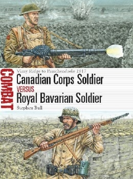 Canadian Corps Soldier vs Royal Bavarian Soldier: Vimy Ridge to Passchendaele 1917 (Osprey Combat 25)