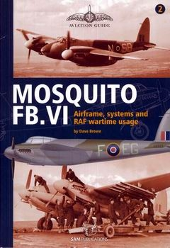 Mosquito FB.VI: Airframe, Systems and RAF Wartime Usage (Aviation Guide №2)