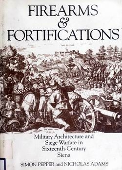 Firearms & Fortifications: Military Architecture and Siege Warfare in Sixteenth-Century Siena