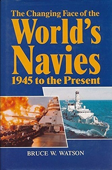The Changing Face of the World's Navies: 1945 to the Present