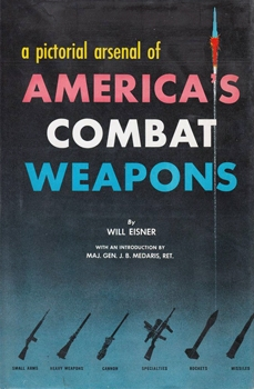 A Pictorial Arsenal of America's Combat Weapons