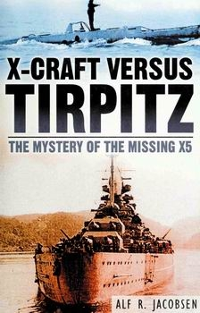 X-craft Versus Tirpitz: The Mystery of the Missing X5