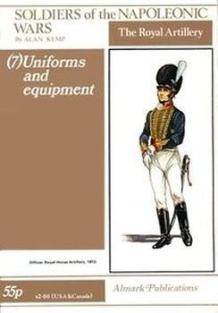 The Royal Artillery: Uniforms and Equipment (Soldiers of the Napoleonic Wars 7)