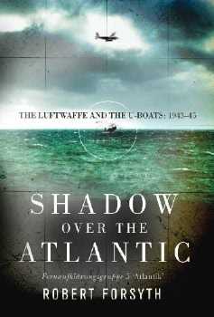 Shadow over the Atlantic: The Luftwaffe and the U-boats: 1943–45 (Osprey General Military)