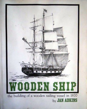 Wooden Ship: The Building of a Wooden Sailing Vessel in 1870