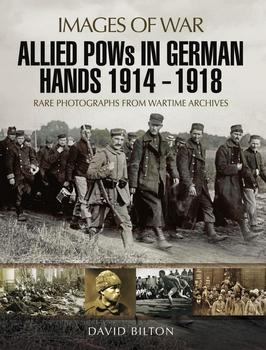 Allied POWs in German Hands 1914 - 1918 (Images of War)