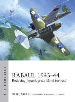 Rabaul 1943-1944: Reducing Japan's Great Island Fortress (Osprey Air Campaign 2)