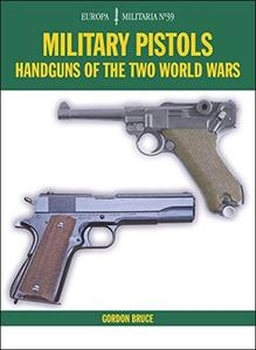 Military Pistols: Handguns of the Two World Wars (Europa Militaria №39)