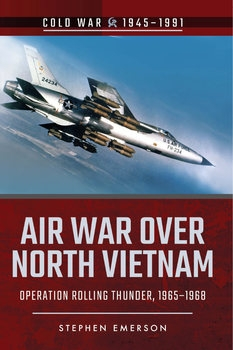 Air War over North Vietnam: Operation Rolling Thunder 1965-1968