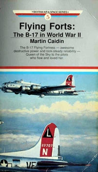Flying Forts: The B-17 in World War II (Bantam Air & Space Series 5)