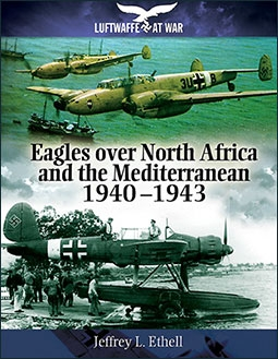 Eagles Over North Africa and he Mediterranean 1940 - 1943 (Luftwaffe at War)