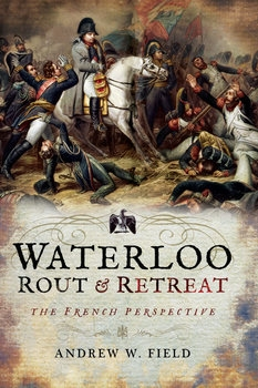 Waterloo: Rout and Retreat  The French Perspective