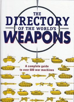 The Directory of the World's Weapons: A Complete Guide to Over 600 War Machines