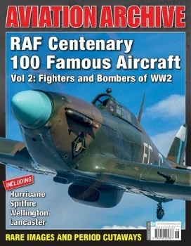 RAF Centenary 100 Famous Aircraft Vol 2: Fighters and Bombers of WW2 (Aeroplane Aviation Archive №37)