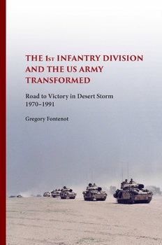The 1st Infantry Division and the U.S. Army Transformed: Road to Victory in Desert Storm 1970-1991
