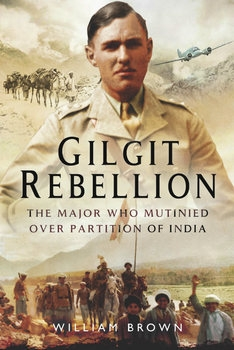 Gilgit Rebellion: The Major who Mutinied over Partition of India
