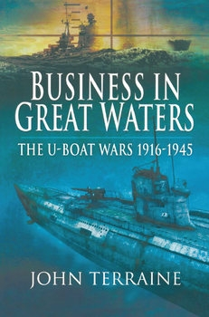 Business in Great Waters: The U-Boat Wars 1916-1945