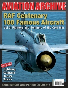 RAF Centenary 100 Famous Aircraft Vol 3: Fighters and Bombers of the Cold War (Aeroplane Aviation Archive №38)