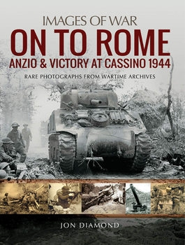 On to Rome: Anzio and Victory at Cassino 1944 (Images of War)