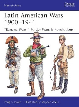 "Latin American Wars 1900-1941: ""Banana Wars,"" Border Wars & Revolutions (Osprey Men-at-Arms 519)"