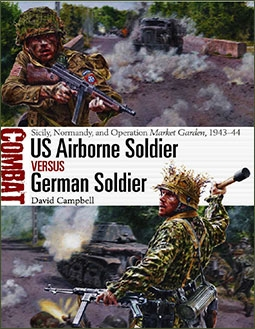 US Airborne Soldier vs German Soldier: Sicily, Normandy, and Operation Market Garden, 1943-1944 (Osprey Combat 36