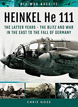 Heinkel He 111: The Latter Years - the Blitz and War in the East to the Fall of Germany