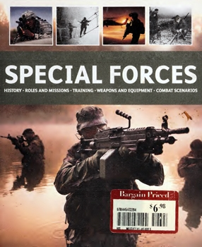 Special Forces: History, Roles and Missions, Training, Weapons and Equipment, Combat Scenarios