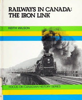 Railways in Canada: The Iron Link