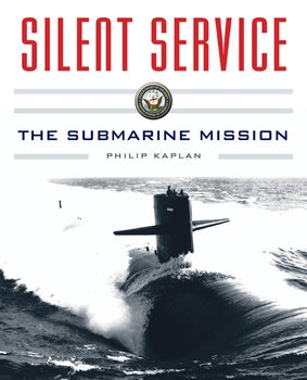 Silent Service: Submarine Warfare from World War II to the Present