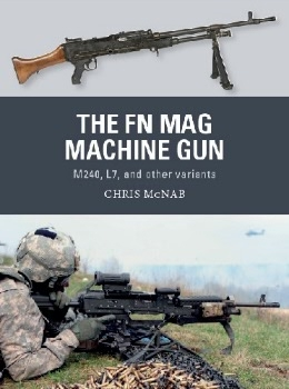 The FN MAG Machine Gun: M240, L7, and other variants (Osprey Weapon 63)