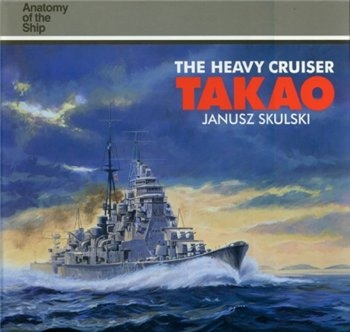 "The Heavy Cruiser ""Takao"" (Anatomy of the Ship)"