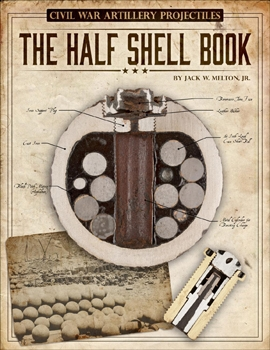 Civil War Artillery Projectiles: The Half Shell Book