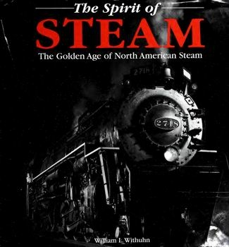 The Spirit of Steam: The Golden Age of North American Steam