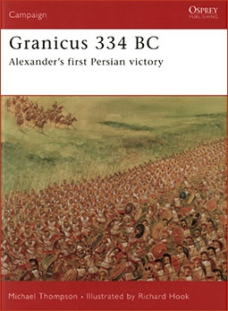 Osprey Campaign 182 - Granicus 334 BC ALEXANDER'S FIRST PERSIAN VICTORY