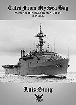 Tale From My Sea Bag: Memories of the U.S.S. Trenton (LPD 14) 1980-1984