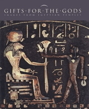 Gifts for the Gods: Images from Egyptian Temples