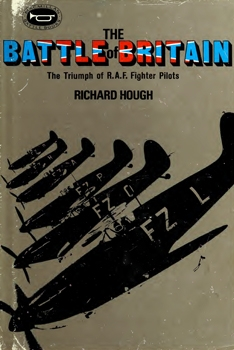 The Battle of Britain: The Triumph of R.A.F. Fighter Pilots