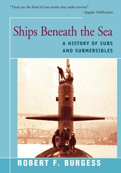Ships Beneath the Sea: A History of Subs and Submersibles