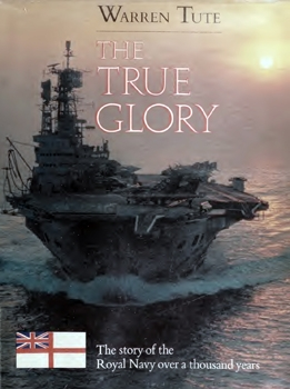 The True Glory: The Story of the Royal Navy Over a Thousand Years