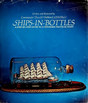Ships-in-Bottles: A Step-by-Step Guide to a Venerable Nautical Craft