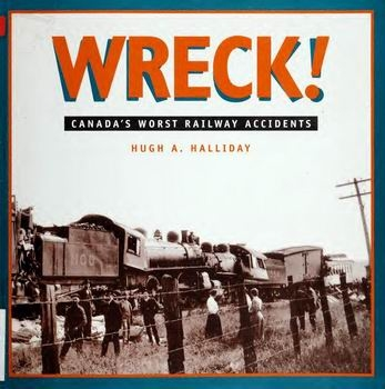 Wreck!  Canada's Worst Railway Accidents