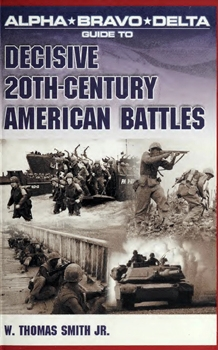 Alpha Bravo Delta Guide to Decisive 20th-Century American Battles