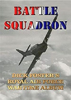 Battle Squadron: Dick Foster's Royal Air Force Wartime Album